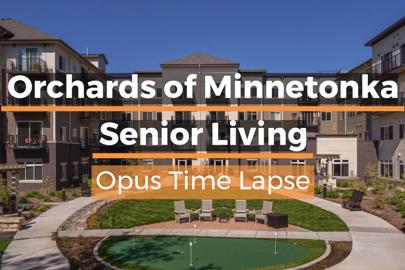 Completion video of Orchards of Minnetonka Senior Living, built by Opus